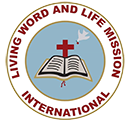 LIVING WORD AND LIFE MISSION INTERNATIONAL